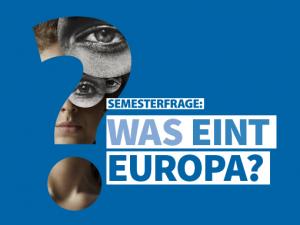 """Semesterfrage """"Was ein Europa?"""""""